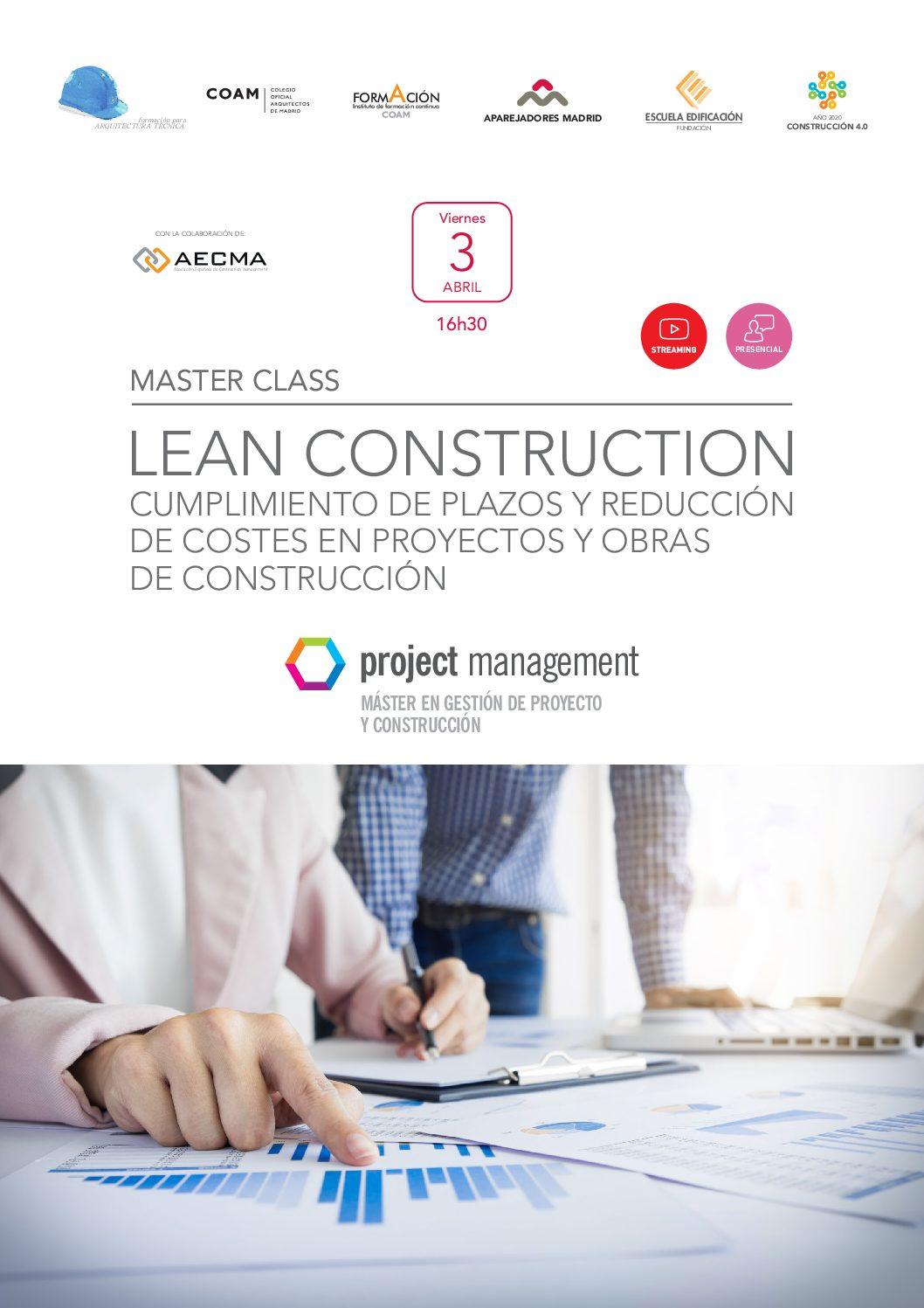 MÁSTER CLASS LEAN CONSTRUCTION CUMPLIMIENTO DE PLAZOS Y REDUCCIÓN DE COSTES EN PROYECTOS Y OBRAS DE CONSTRUCCIÓN.